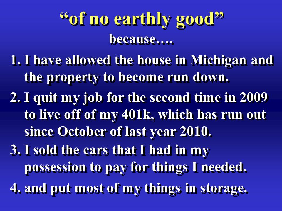 """because…. """"of no earthly good"""" 1.I have allowed the house in Michigan and the property to become run down. 1.I have allowed the house in Michigan and"""