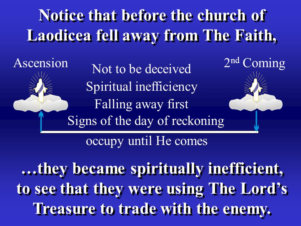 Notice that before the church of Laodicea fell away from The Faith, Notice that before the church of Laodicea fell away from The Faith, …they became spiritually inefficient, to see that they were using The Lord's Treasure to trade with the enemy.