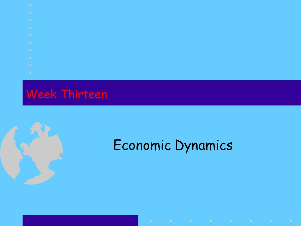 Week Thirteen Economic Dynamics