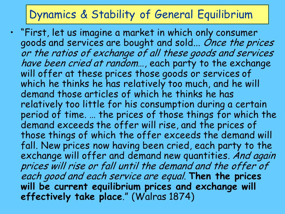 """Dynamics & Stability of General Equilibrium """"First, let us imagine a market in which only consumer goods and services are bought and sold... Once the"""