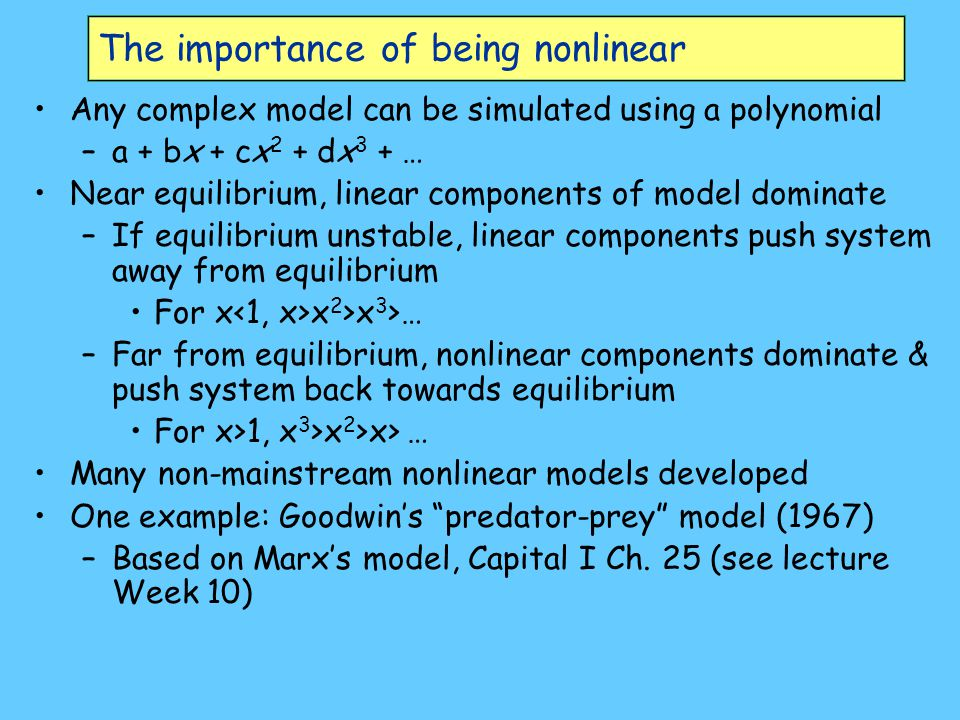 The importance of being nonlinear Any complex model can be simulated using a polynomial –a + bx + cx 2 + dx 3 + … Near equilibrium, linear components