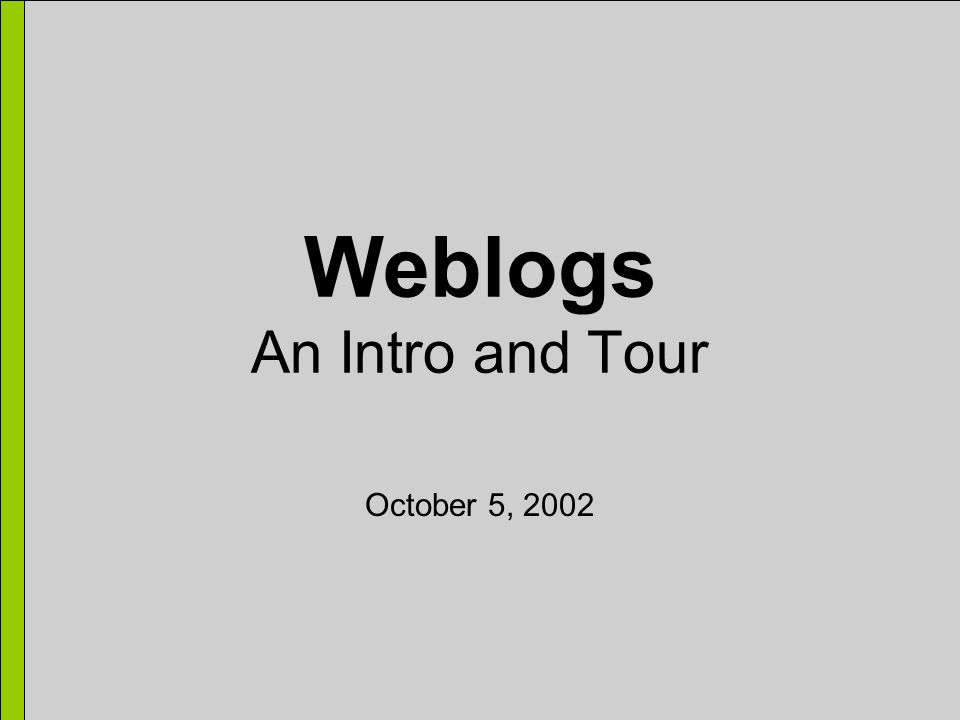 Weblogs An Intro and Tour October 5, 2002