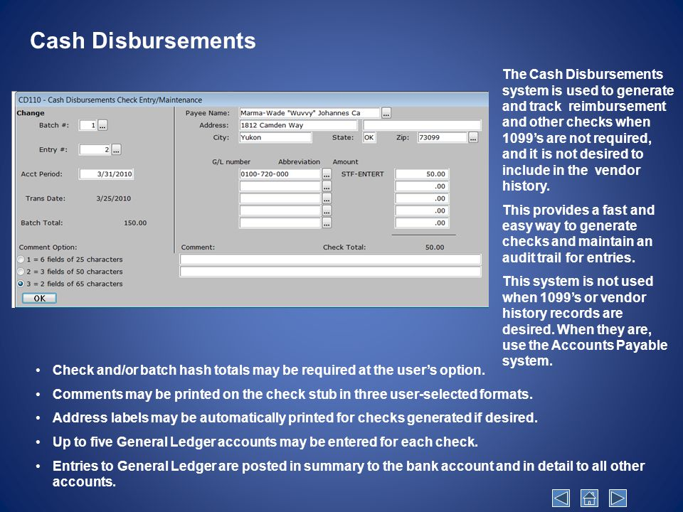 Cash Disbursements The Cash Disbursements system is used to generate and track reimbursement and other checks when 1099's are not required, and it is not desired to include in the vendor history.