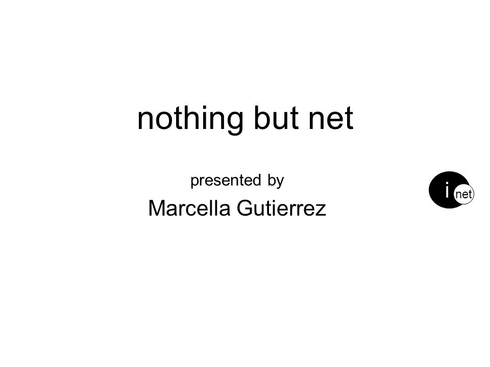 nothing but net presented by Marcella Gutierrez i net