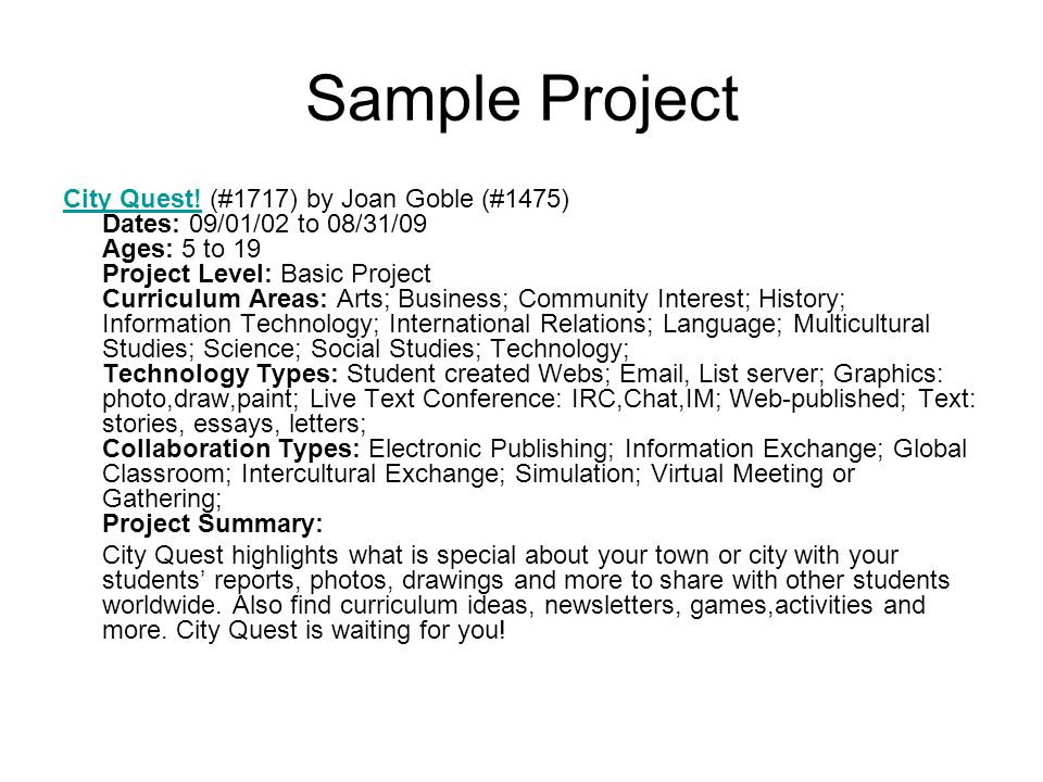 Sample Project City Quest!City Quest! (#1717) by Joan Goble (#1475) Dates: 09/01/02 to 08/31/09 Ages: 5 to 19 Project Level: Basic Project Curriculum