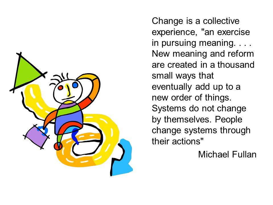 Change is a collective experience, an exercise in pursuing meaning....
