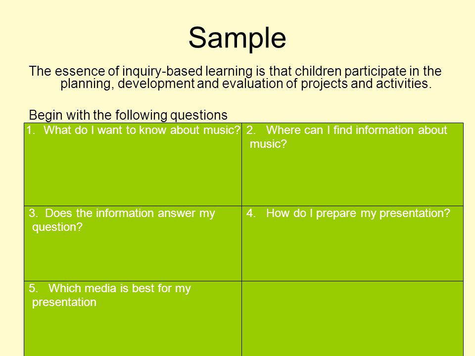 Sample The essence of inquiry-based learning is that children participate in the planning, development and evaluation of projects and activities. Begi