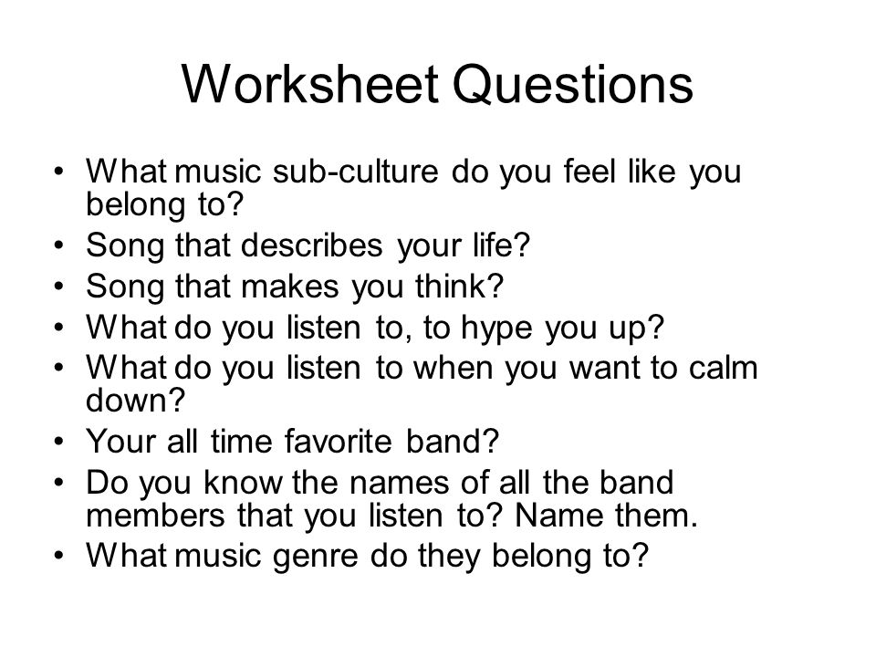 Worksheet Questions What music sub-culture do you feel like you belong to.