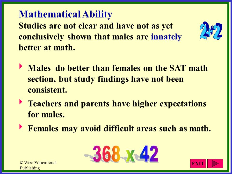 © West Educational Publishing Mathematical Ability Studies are not clear and have not as yet conclusively shown that males are innately better at math