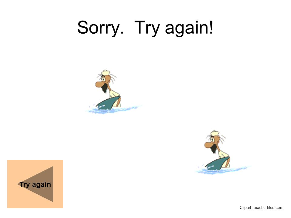 Sorry. Try again! Try again Clipart: teacherfiles.com