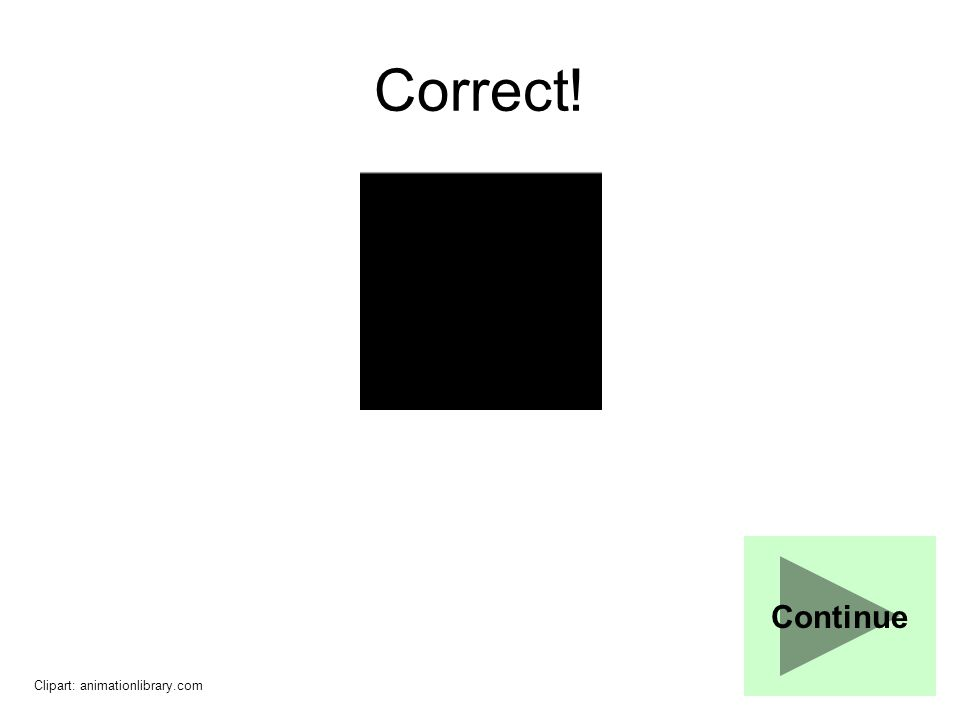 Correct! Continue Clipart: animationlibrary.com