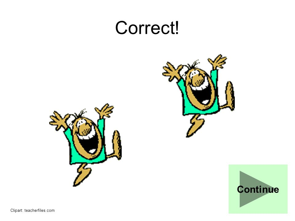 Correct! Continue Clipart: teacherfiles.com