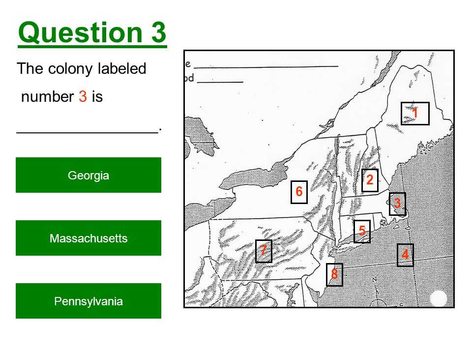 Question 3 The colony labeled number 3 is ________________. Massachusetts Pennsylvania Georgia 1 2 3 4 5 6 7 8