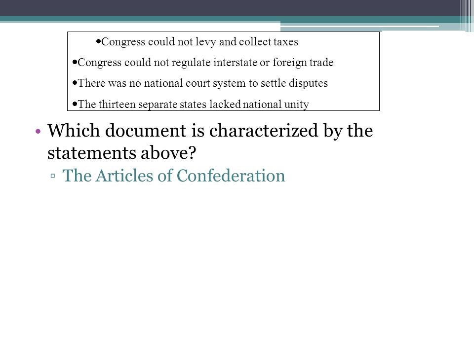 Which document is characterized by the statements above? ▫The Articles of Confederation  Congress could not levy and collect taxes  Congress could n