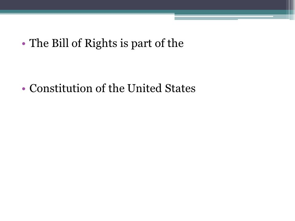 The Bill of Rights is part of the Constitution of the United States