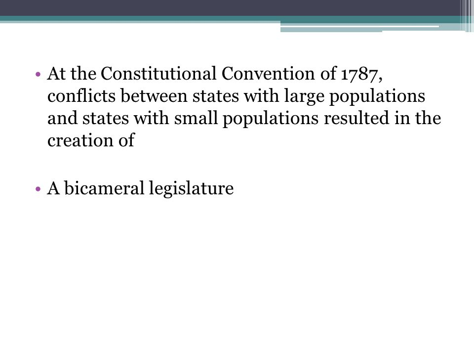 At the Constitutional Convention of 1787, conflicts between states with large populations and states with small populations resulted in the creation o