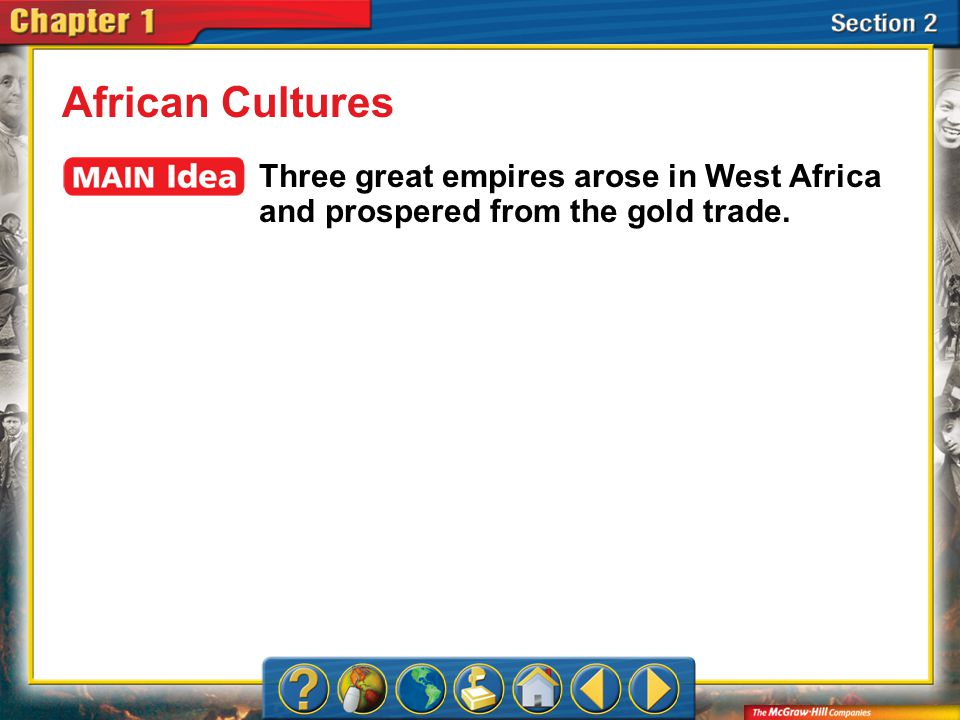 Section 2 African Cultures Three great empires arose in West Africa and prospered from the gold trade.