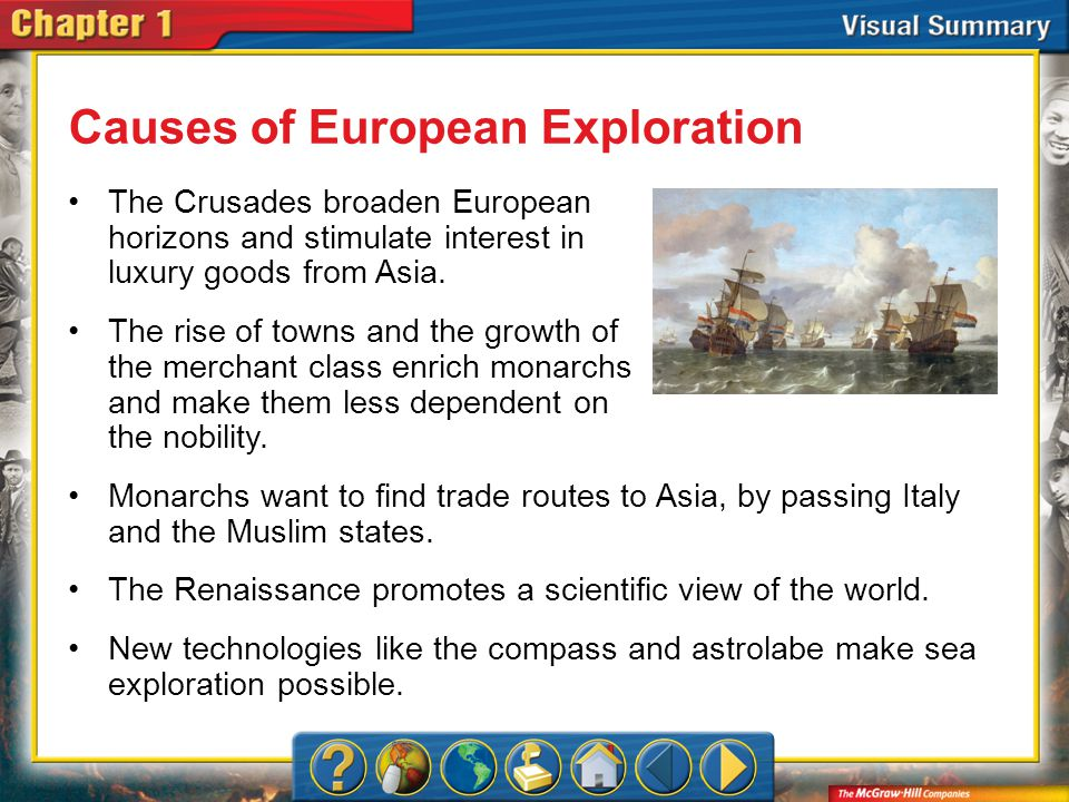 VS 1 Causes of European Exploration The Crusades broaden European horizons and stimulate interest in luxury goods from Asia. The rise of towns and the