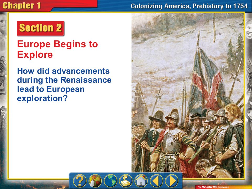Chapter Intro 2 Europe Begins to Explore How did advancements during the Renaissance lead to European exploration?