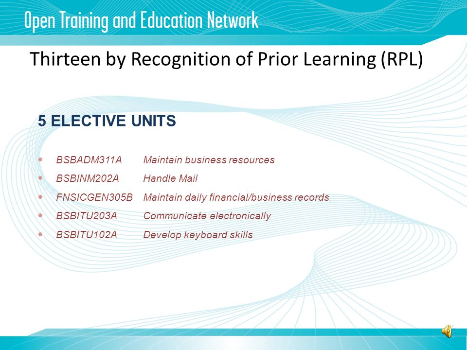 Thirteen by Recognition of Prior Learning (RPL) 8 CORE UNITS BSBOHS201AParticipate in OHS processes BSBCMM201ACommunicate in the workplace BSBCUS201AD