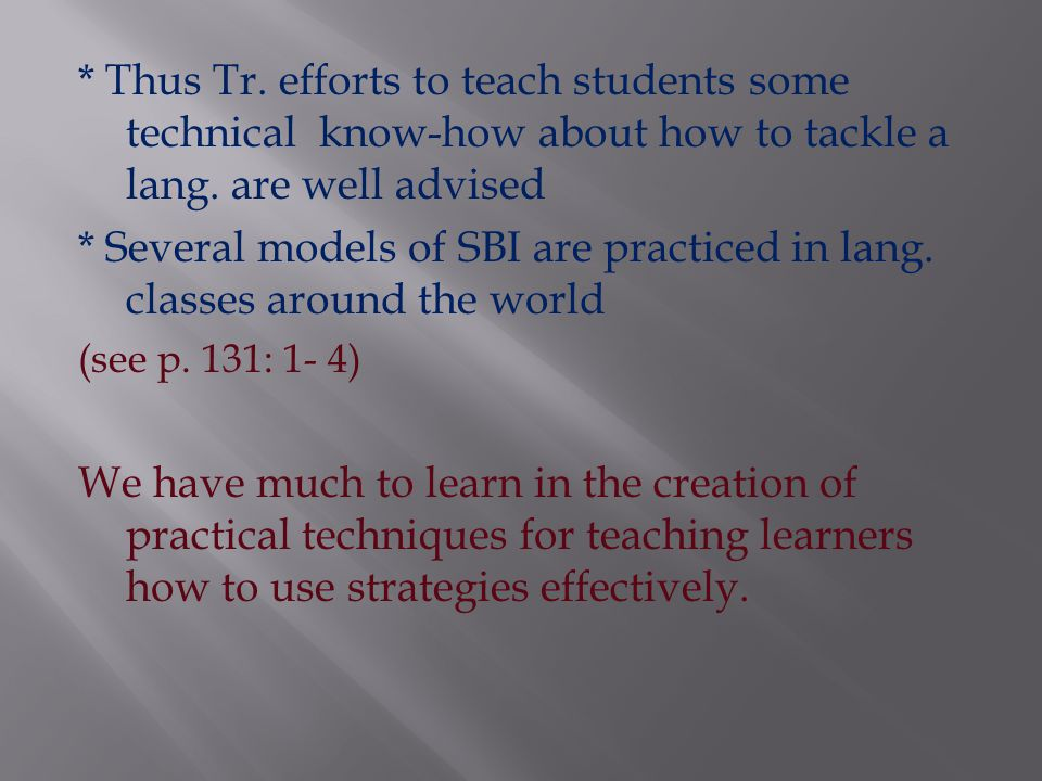 The application of both learning & communication strategies to classroom learning is known as SBI or learner strategy training * Tr. Should establish