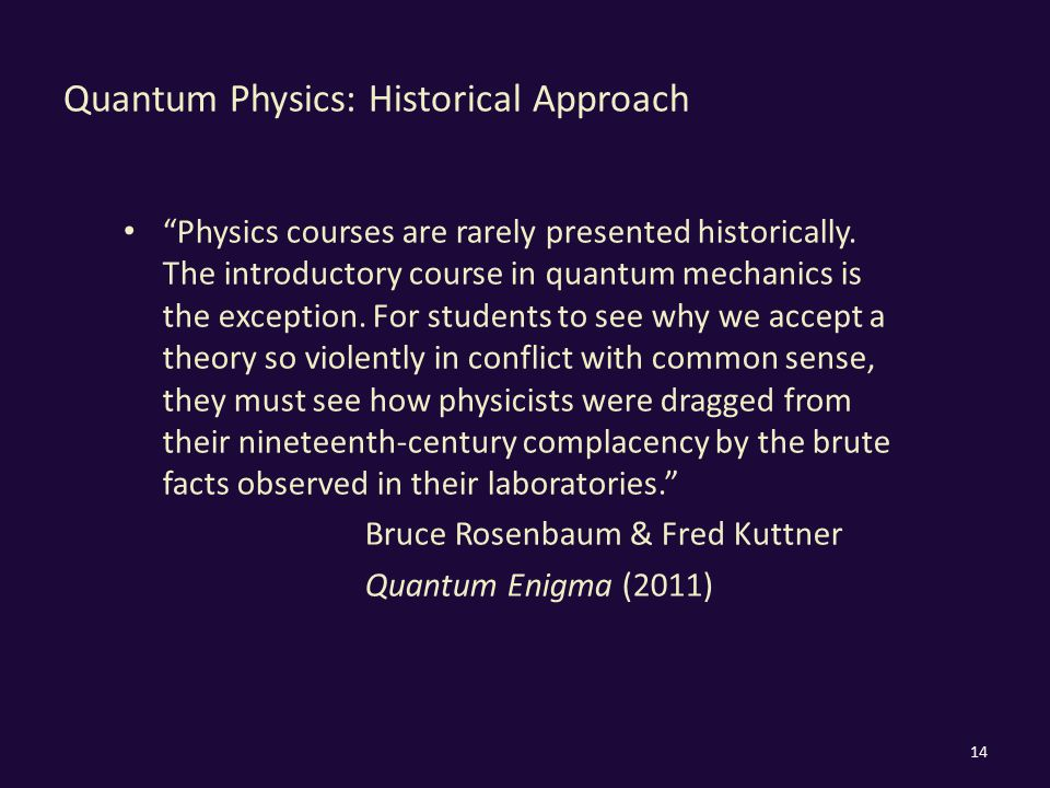Quantum Physics: Historical Approach Physics courses are rarely presented historically.