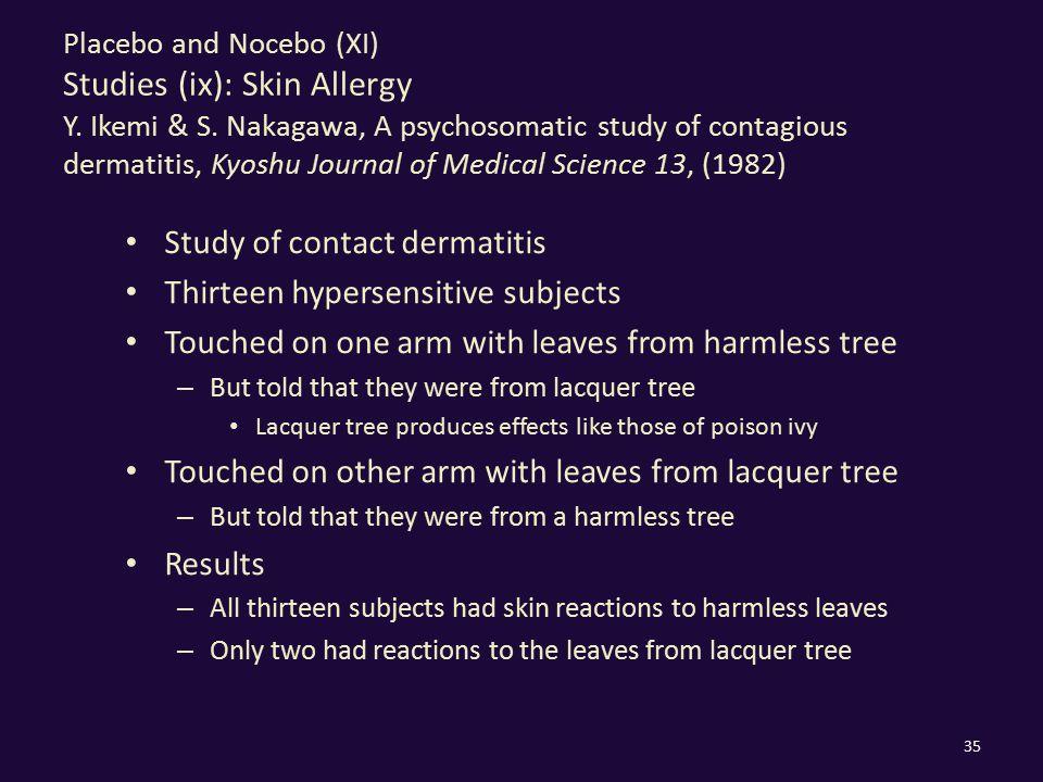 Placebo and Nocebo (XI) Studies (ix): Skin Allergy Y. Ikemi & S. Nakagawa, A psychosomatic study of contagious dermatitis, Kyoshu Journal of Medical S