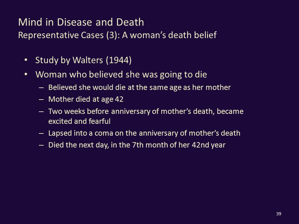 Mind in Disease and Death Representative Cases (3): A woman's death belief Study by Walters (1944) Woman who believed she was going to die – Believed