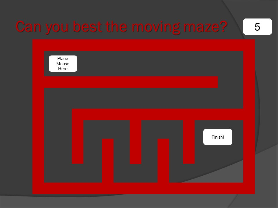 1234 5 Can you best the moving maze Place Mouse Here Finish!
