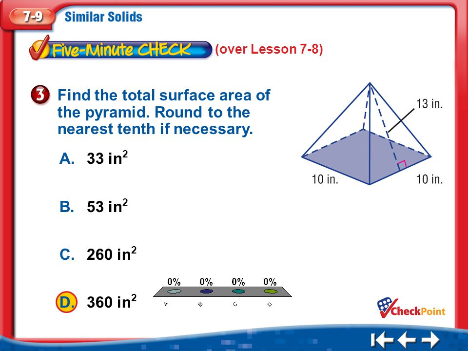 1.A 2.B 3.C 4.D Five Minute Check 3 A.33 in 2 B.53 in 2 C.260 in 2 D.360 in 2 Find the total surface area of the pyramid.