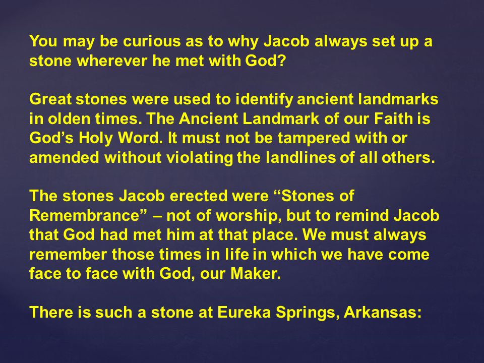 You may be curious as to why Jacob always set up a stone wherever he met with God.