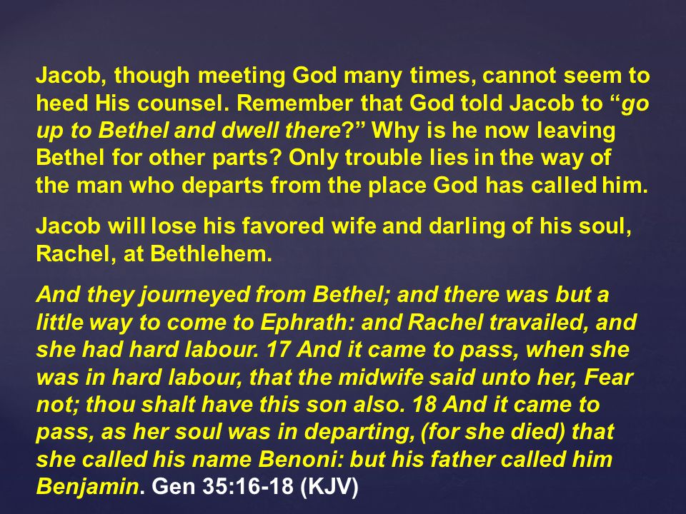 Jacob, though meeting God many times, cannot seem to heed His counsel.