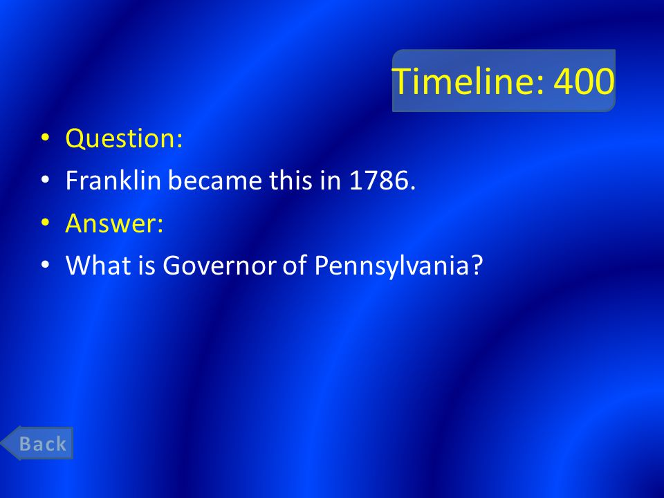 Timeline: 400 Question: Franklin became this in 1786. Answer: What is Governor of Pennsylvania