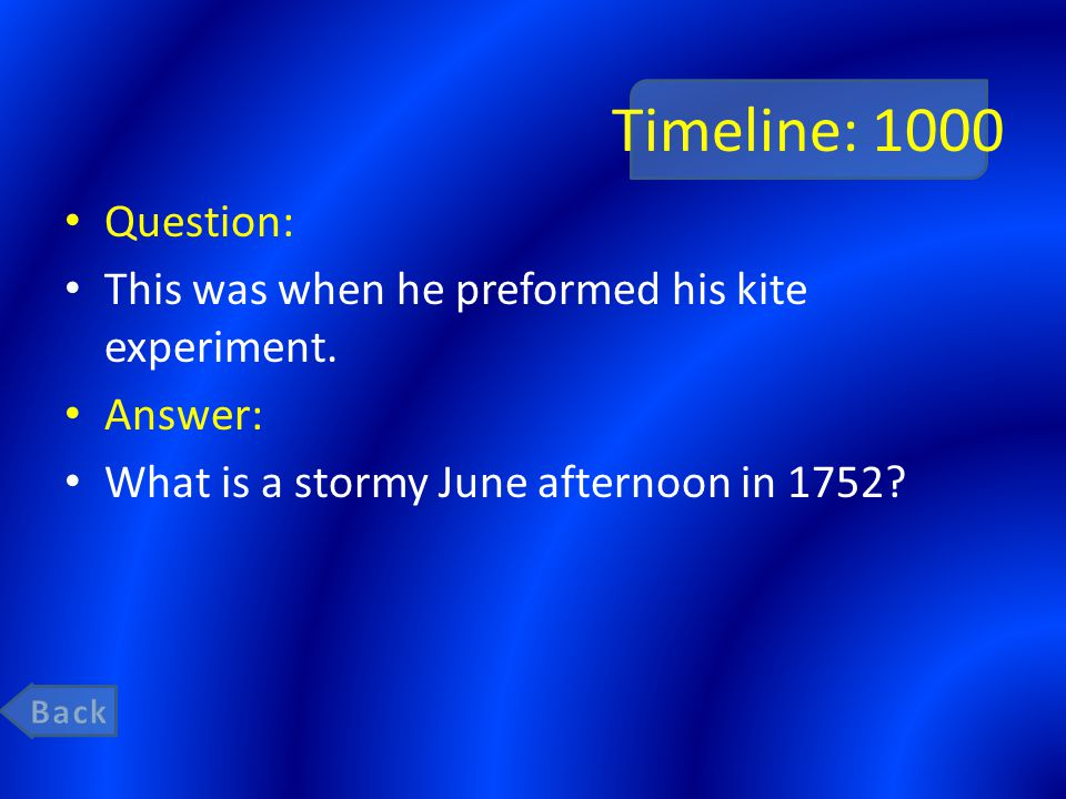 Timeline: 1000 Question: This was when he preformed his kite experiment. Answer: What is a stormy June afternoon in 1752?