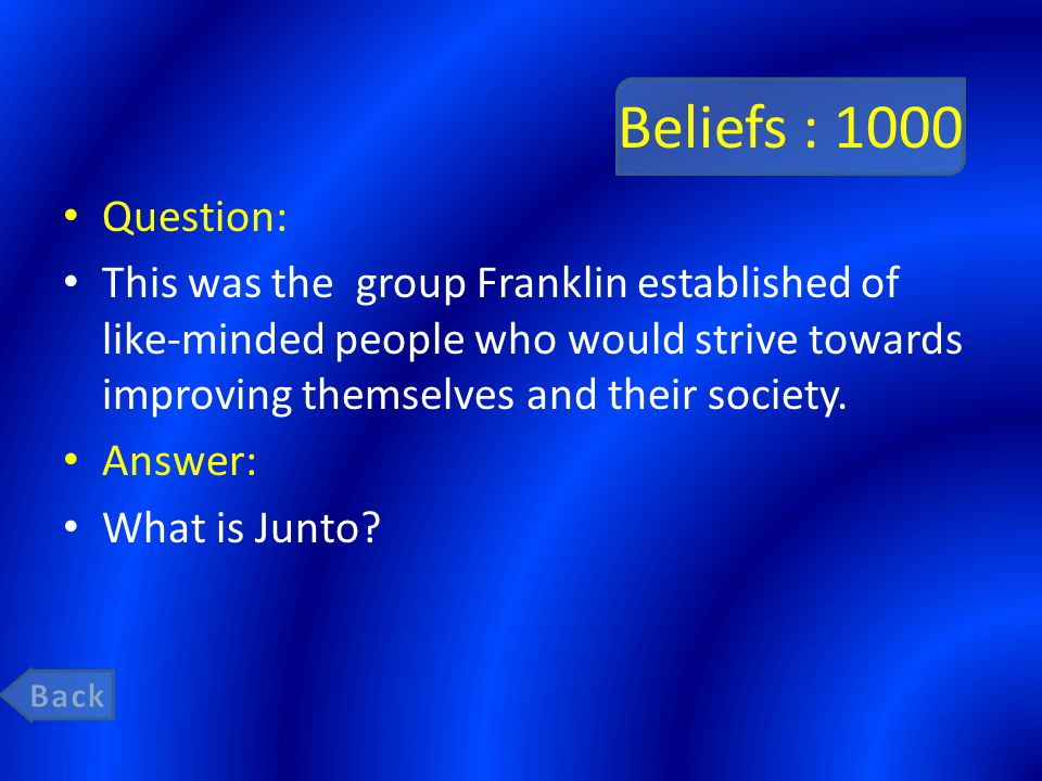 Beliefs : 1000 Question: This was the group Franklin established of like-minded people who would strive towards improving themselves and their society.