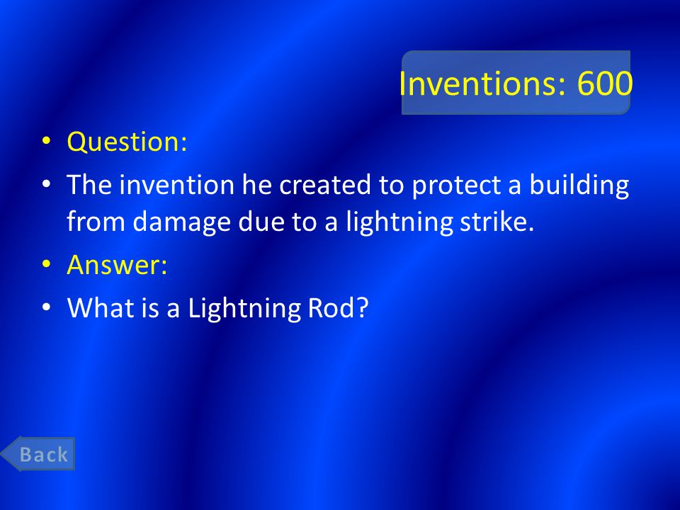 Inventions: 600 Question: The invention he created to protect a building from damage due to a lightning strike. Answer: What is a Lightning Rod?