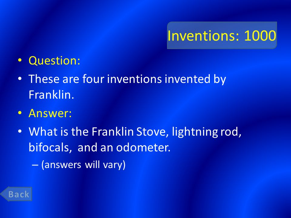 Inventions: 1000 Question: These are four inventions invented by Franklin. Answer: What is the Franklin Stove, lightning rod, bifocals, and an odomete