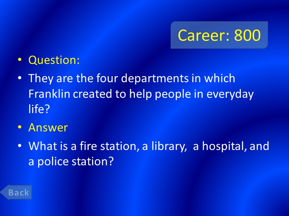 Career: 800 Question: They are the four departments in which Franklin created to help people in everyday life? Answer What is a fire station, a librar