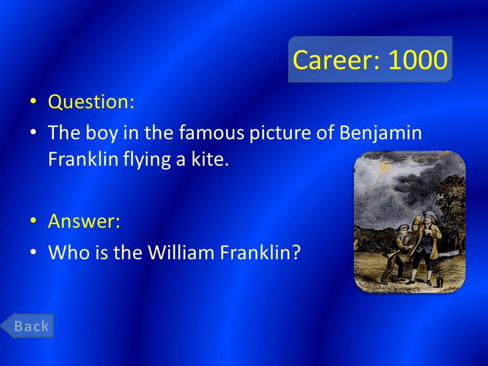 Career: 1000 Question: The boy in the famous picture of Benjamin Franklin flying a kite.