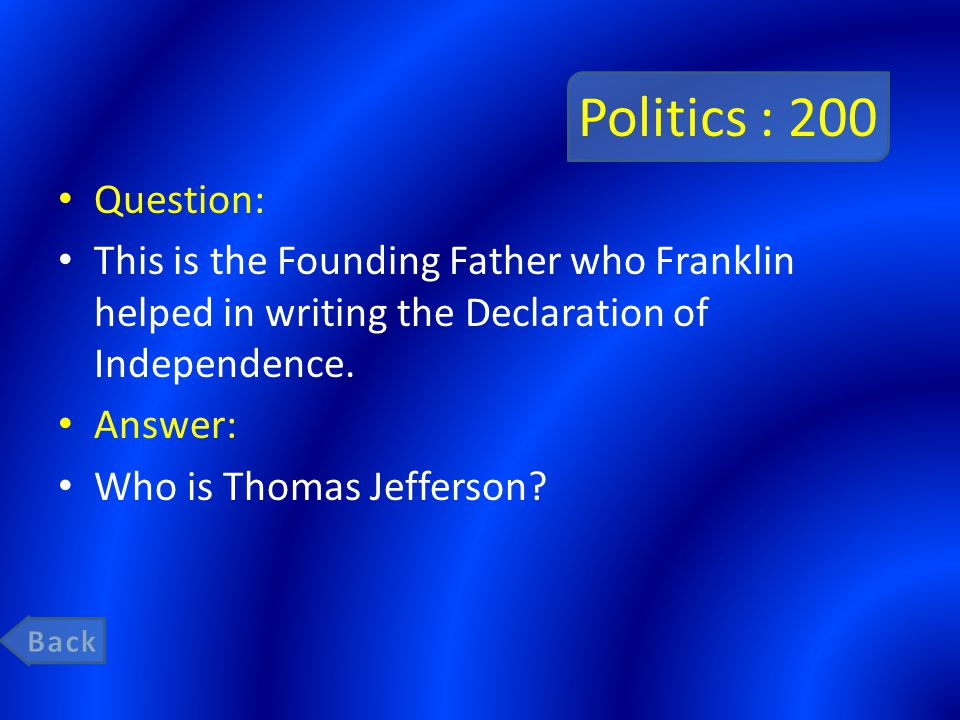 Politics : 200 Question: This is the Founding Father who Franklin helped in writing the Declaration of Independence.