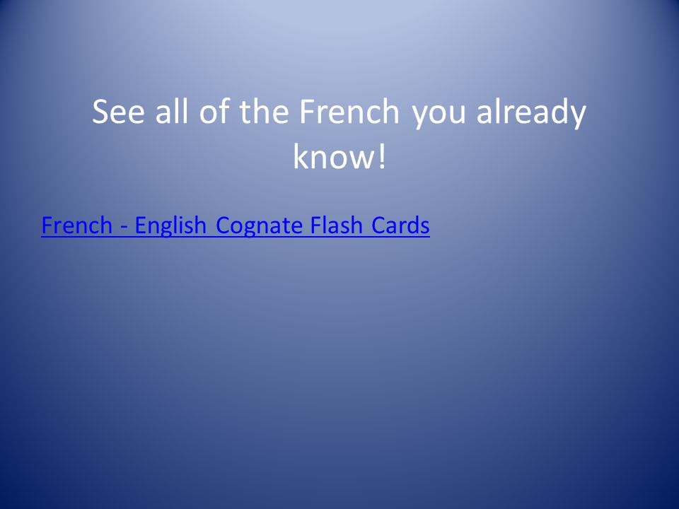 See all of the French you already know! French - English Cognate Flash Cards