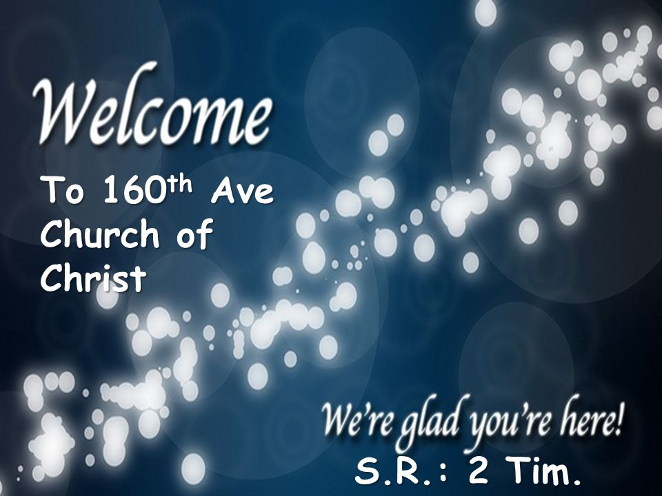 To 160 th Ave Church of Christ S.R.: 2 Tim. 2:15