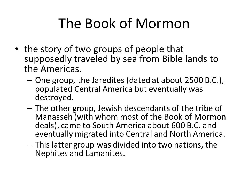 The Book of Mormon the story of two groups of people that supposedly traveled by sea from Bible lands to the Americas.