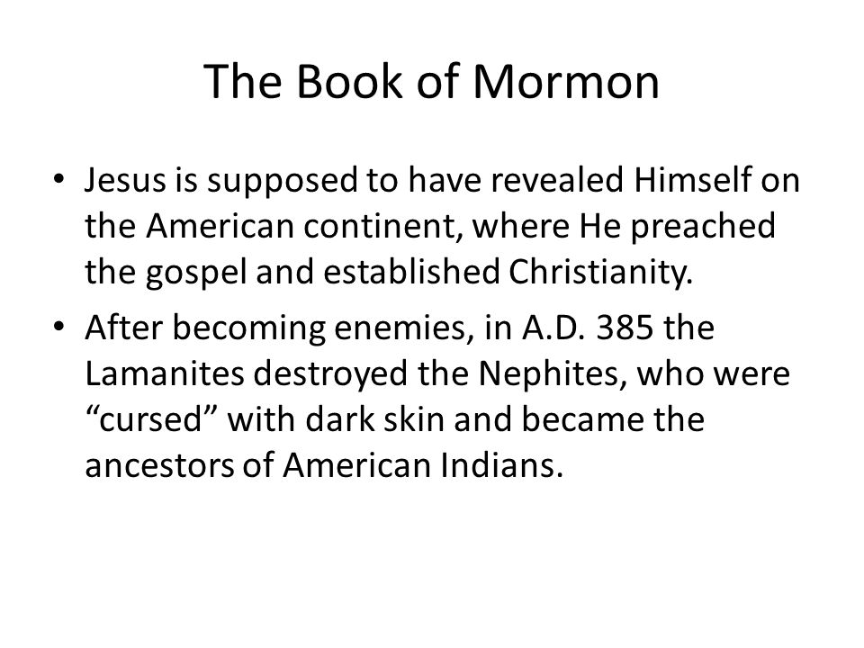 The Book of Mormon Jesus is supposed to have revealed Himself on the American continent, where He preached the gospel and established Christianity.
