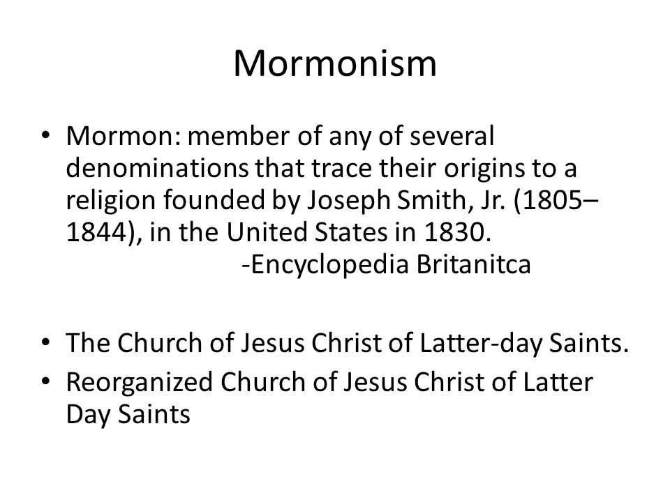 Mormonism Mormon: member of any of several denominations that trace their origins to a religion founded by Joseph Smith, Jr.