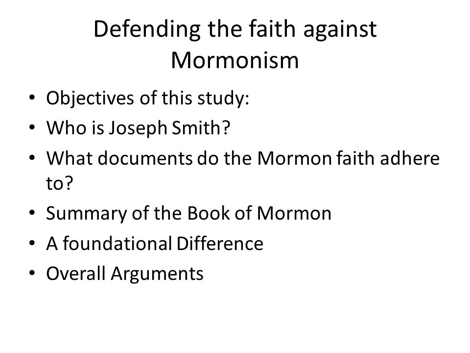 Defending the faith against Mormonism Objectives of this study: Who is Joseph Smith.