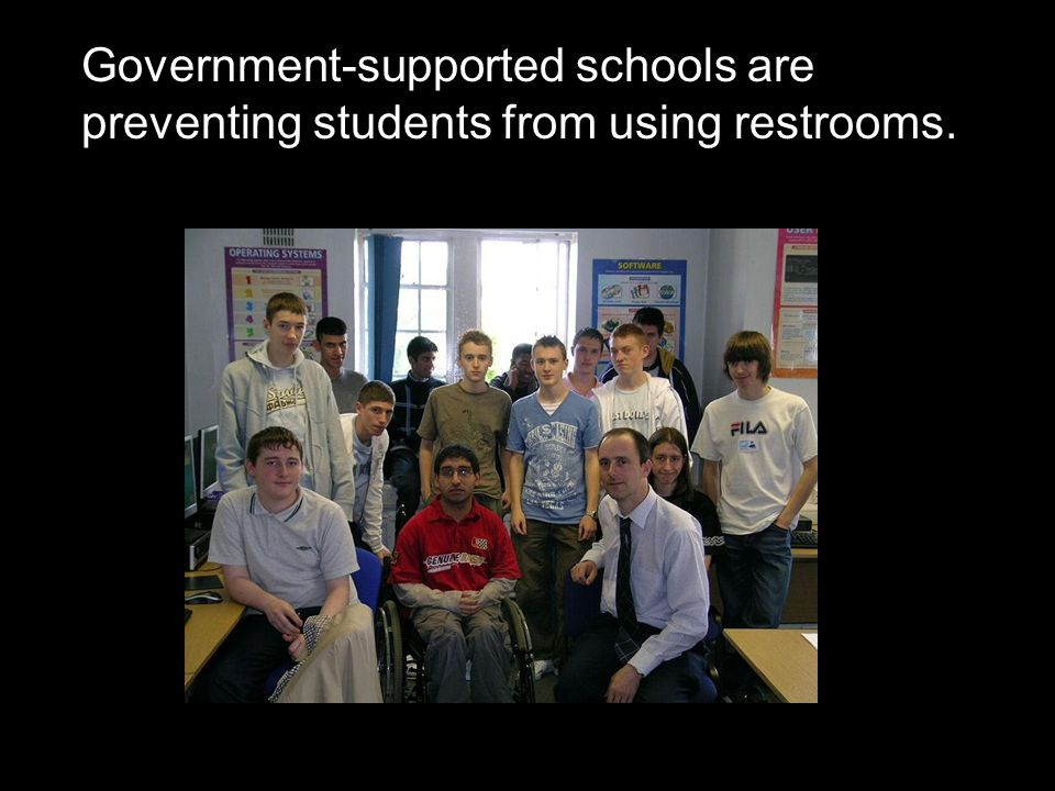 Government-supported schools are preventing students from using restrooms.