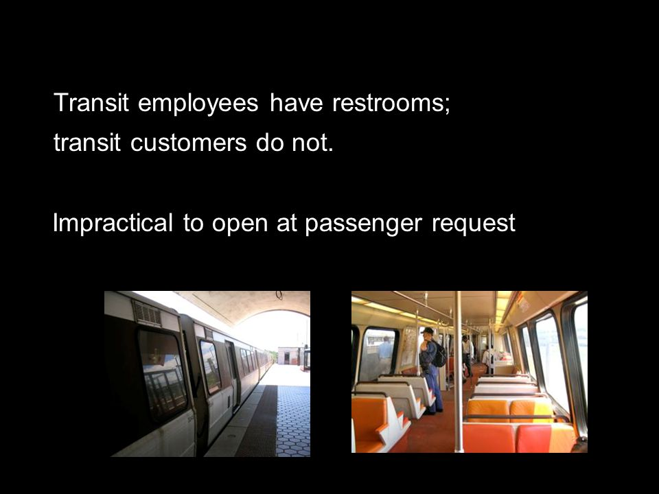 Transit employees have restrooms; transit customers do not.
