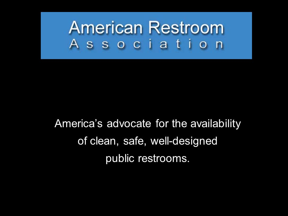 Non-profit, tax-exempt, all-volunteer organization  Restroom availability and accessibility  Restroom design and technology  Pertinent legislation, regulations and codes  Documenting problems faced when people cannot find toilet facilities away from home