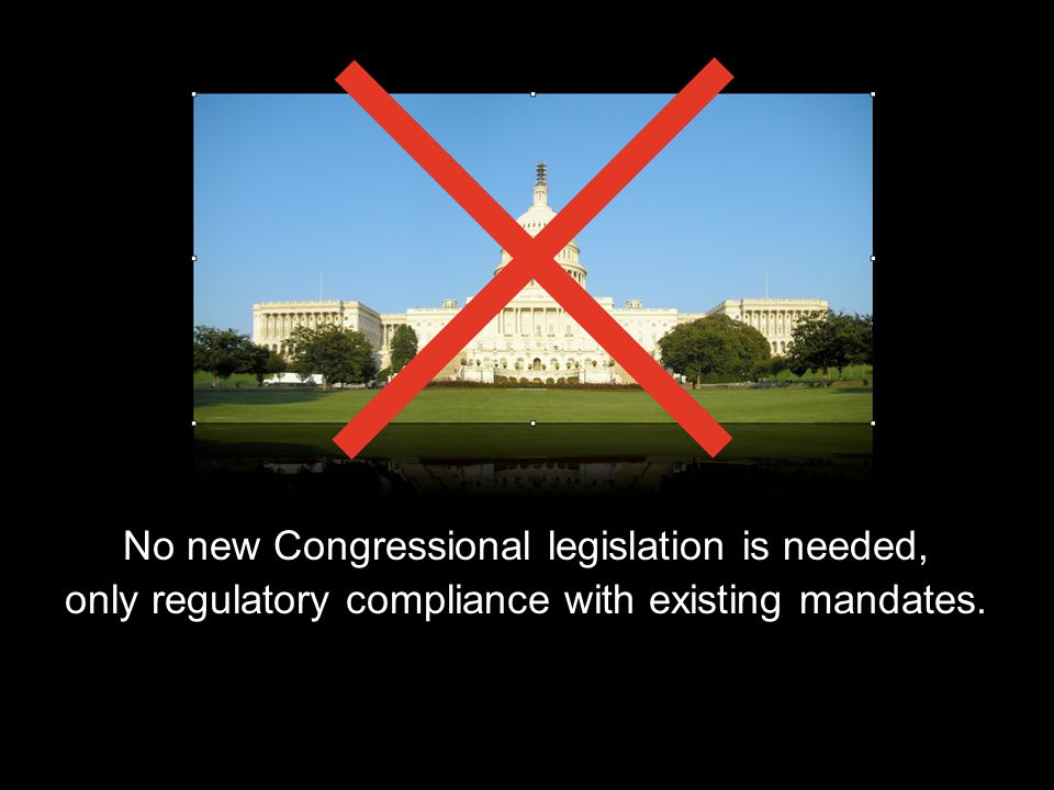 No new Congressional legislation is needed, only regulatory compliance with existing mandates.